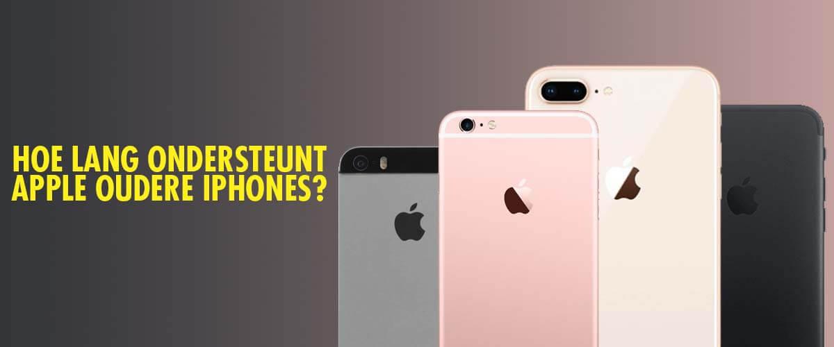 hoe lang ondersteunt Apple oudere iPhones
